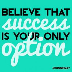 Believe That Success is Your Only Option